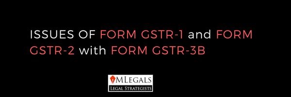 ISSUES OF FORM GSTR 3B, GSTR-1 &2