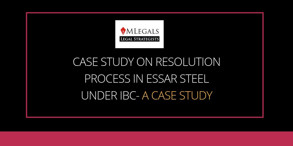 Case Study on Resolution Process in Essar Steel under IBC